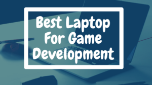 Read more about the article Best Laptop For Game Development
