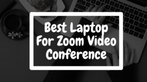 Read more about the article Best Laptop For Zoom