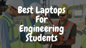 Read more about the article Best Laptops For Engineering Students