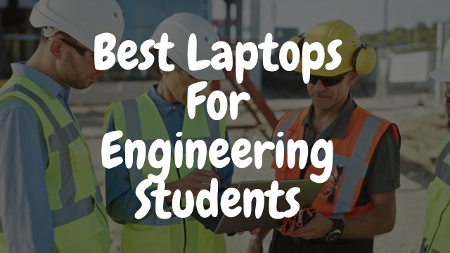 You are currently viewing Best Laptops For Engineering Students