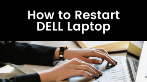 Read more about the article How to Restart Dell Laptop