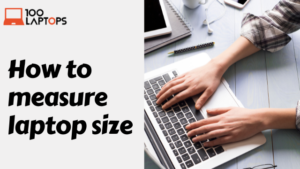 Read more about the article How to Measure Laptop Size